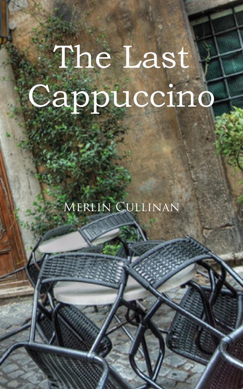 лучшая цена Merlin Cullinan The Last Cappuccino