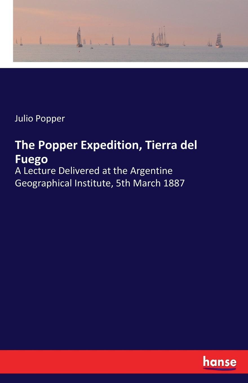 Julio Popper The Popper Expedition, Tierra del Fuego