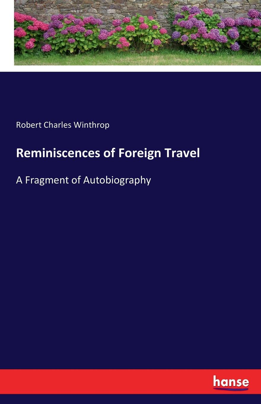 Robert Charles Winthrop Reminiscences of Foreign Travel