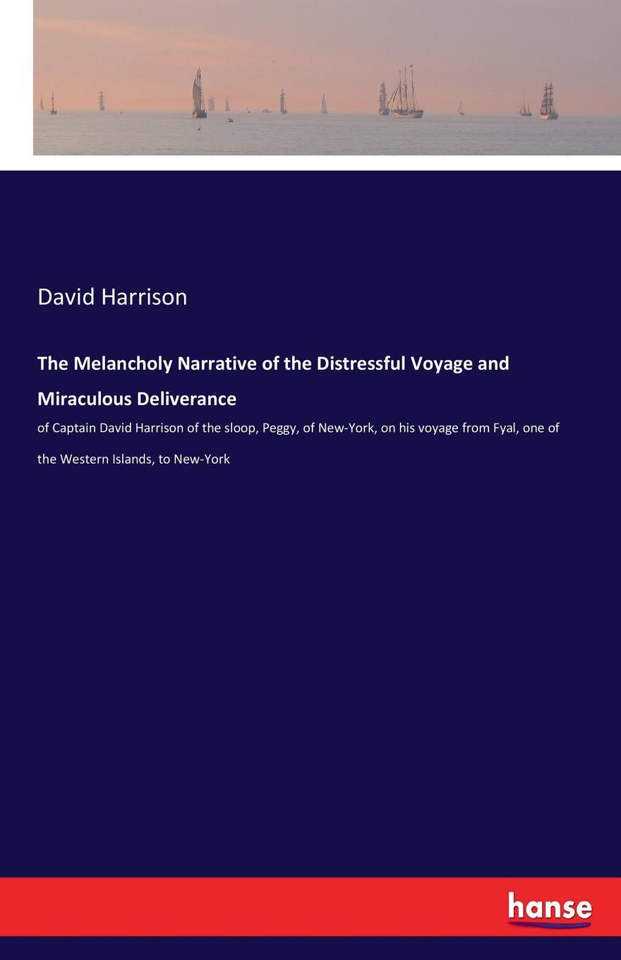David Harrison The Melancholy Narrative of the Distressful Voyage and Miraculous Deliverance