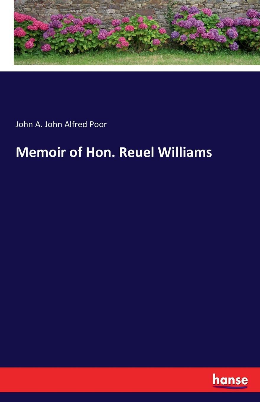 John A. John Alfred Poor Memoir of Hon. Reuel Williams цена