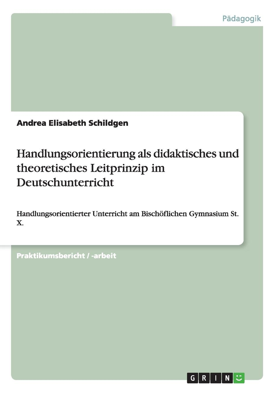 Andrea Elisabeth Schildgen Handlungsorientierung ALS Didaktisches Und Theoretisches Leitprinzip Im Deutschunterricht