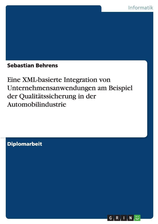 Sebastian Behrens Eine XML-basierte Integration von Unternehmensanwendungen am Beispiel der Qualitatssicherung in der Automobilindustrie sissi closs dita der topic basierte xml standard ein schneller einstieg