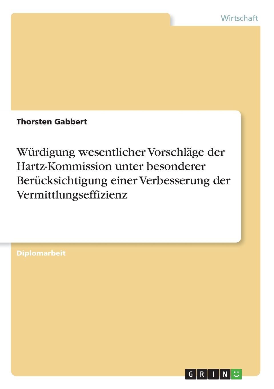 Thorsten Gabbert Wurdigung wesentlicher Vorschlage der Hartz-Kommission unter besonderer Berucksichtigung einer Verbesserung der Vermittlungseffizienz thorsten holzmayr schrenk makrookonomische ansatze zur bekampfung der arbeitslosigkeit