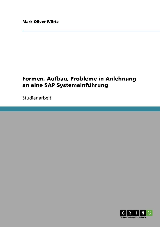 Mark-Oliver Würtz Formen, Aufbau, Probleme in Anlehnung an eine SAP Systemeinfuhrung tina r erfolgsfaktoren des product placements in kinospielfilmen