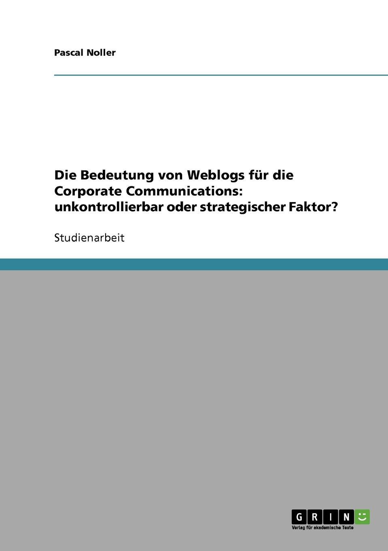 Pascal Noller Die Bedeutung von Weblogs fur die Corporate Communications. unkontrollierbar oder strategischer Faktor. library weblogs
