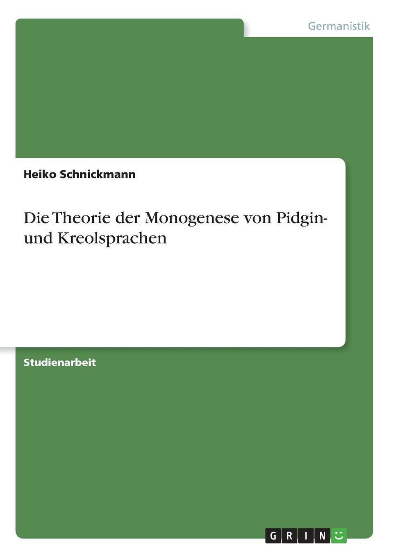 Heiko Schnickmann Die Theorie der Monogenese von Pidgin- und Kreolsprachen heiko schnickmann die theorie der monogenese von pidgin und kreolsprachen