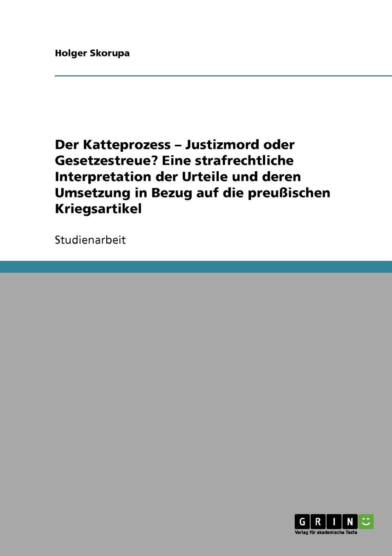 Holger Skorupa Der Katteprozess - Justizmord oder Gesetzestreue. Eine strafrechtliche Interpretation der Urteile und deren Umsetzung in Bezug auf die preussischen Kriegsartikel friedrich duge wohlfahrtseinrichtungen in der seefischerei