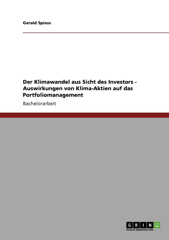 Gerald Spiess Der Klimawandel aus Sicht des Investors - Auswirkungen von Klima-Aktien auf das Portfoliomanagement christian köppen portfoliomanagement im strom und gashandel aus der sicht eines energieversorgungsunternehmens evu