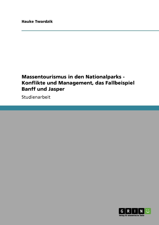 Hauke Twardzik Massentourismus in den Nationalparks - Konflikte und Management, das Fallbeispiel Banff und Jasper christian haeutle die oberpfalz und ihre regenten in den jahren 1404 bis 1448