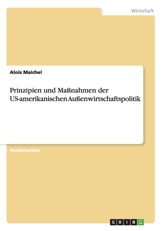 Alois Maichel Prinzipien und Massnahmen der US-amerikanischen Aussenwirtschaftspolitik