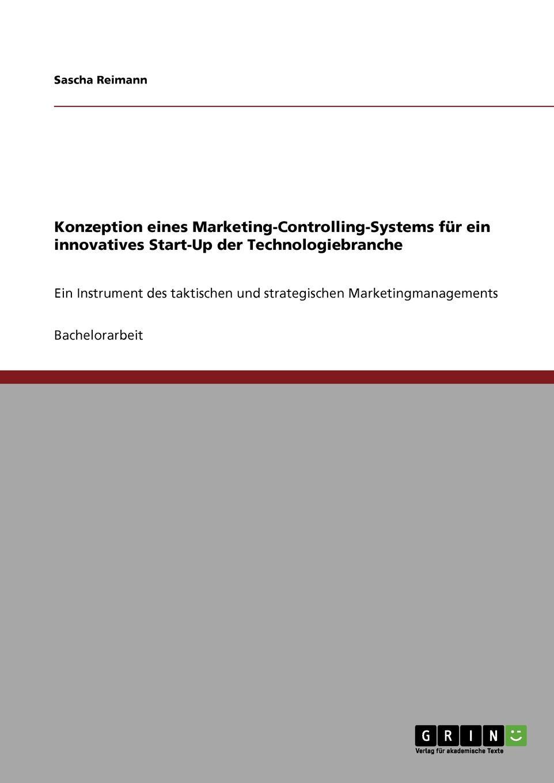 Sascha Reimann Konzeption eines Marketing-Controlling-Systems fur ein innovatives Start-Up der Technologiebranche hofbauer günter professionelles controlling in marketing und vertrieb ein integrierter ansatz
