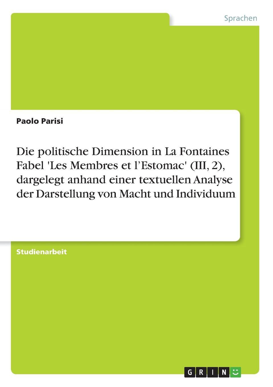 Paolo Parisi Die politische Dimension in La Fontaines Fabel .Les Membres et l.Estomac. (III, 2), dargelegt anhand einer textuellen Analyse der Darstellung von Macht und Individuum