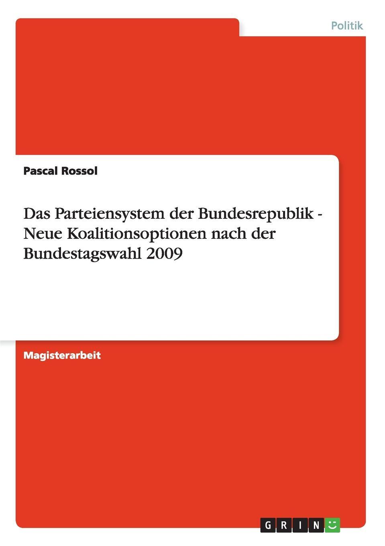 Pascal Rossol Das Parteiensystem der Bundesrepublik - Neue Koalitionsoptionen nach der Bundestagswahl 2009 adrian gmelch die politische philosophie arthur schopenhauers ein pessimistischer blick auf die politik