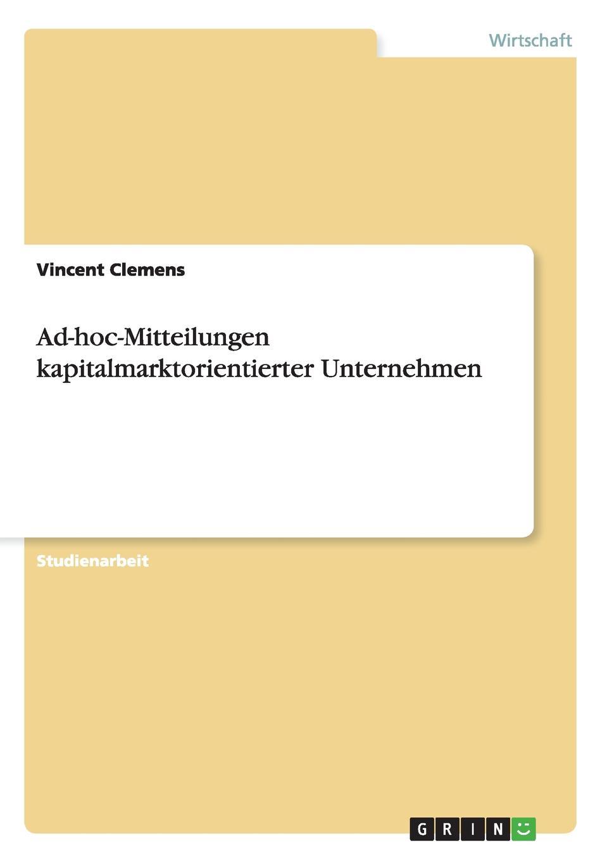 Ad-hoc-Mitteilungen kapitalmarktorientierter Unternehmen Studienarbeit aus dem Jahr 2009 im Fachbereich BWL - Rechnungswesen...