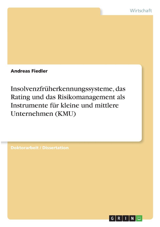 Andreas Fiedler Insolvenzfruherkennungssysteme, das Rating und das Risikomanagement als Instrumente fur kleine und mittlere Unternehmen (KMU) andré grimmelt pandemien herausforderung fur das risikomanagement von unternehmen