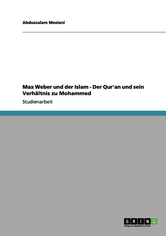 Abdussalam Meziani Max Weber und der Islam - Der Qur.an und sein Verhaltnis zu Mohammed mahmoud abu shuair mohammed als historische gestalt das bild des islam propheten bei rudi paret