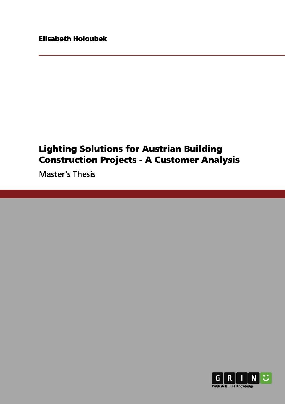 Elisabeth Holoubek Lighting Solutions for Austrian Building Construction Projects - A Customer Analysis halil kiymaz market microstructure in emerging and developed markets price discovery information flows and transaction costs