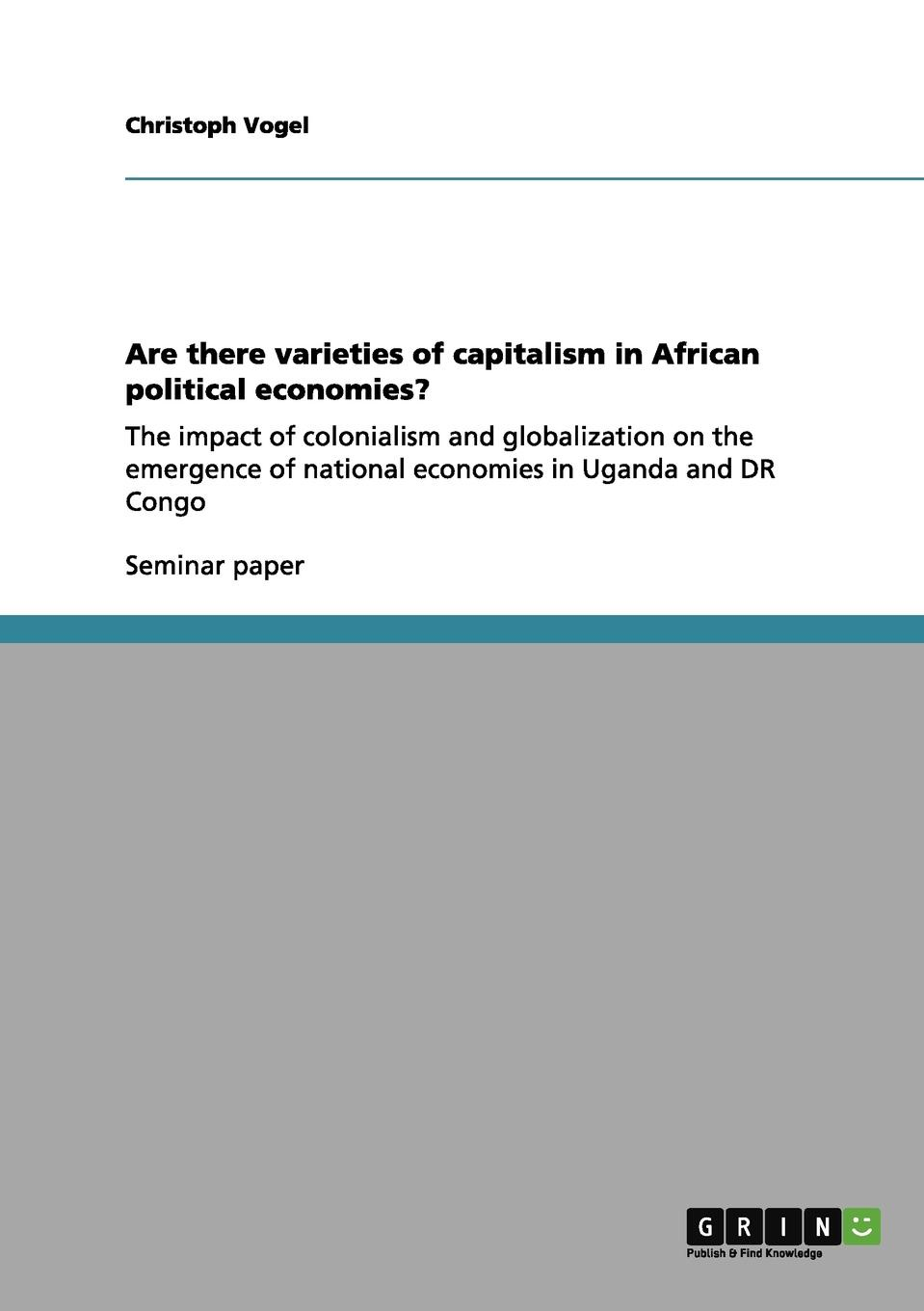 Christoph Vogel Are there varieties of capitalism in African political economies. reinventing capitalism in the