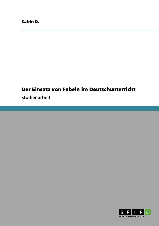 Katrin O. Der Einsatz von Fabeln im Deutschunterricht