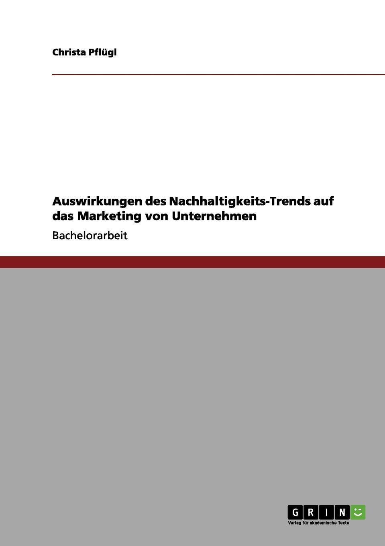 Auswirkungen des Nachhaltigkeits-Trends auf das Marketing von Unternehmen Bachelorarbeit aus dem Jahr 2011 im Fachbereich BWL - Marketing...