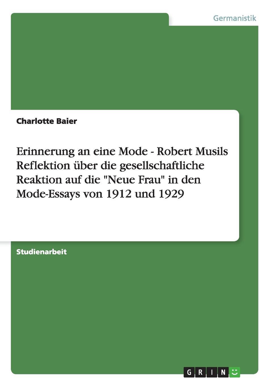 Charlotte Baier Erinnerung an eine Mode - Robert Musils Reflektion uber die gesellschaftliche Reaktion auf die Neue Frau in den Mode-Essays von 1912 und 1929 charlotte baier erinnerung an eine mode robert musils reflektion uber die gesellschaftliche reaktion auf die neue frau in den mode essays von 1912 und 1929