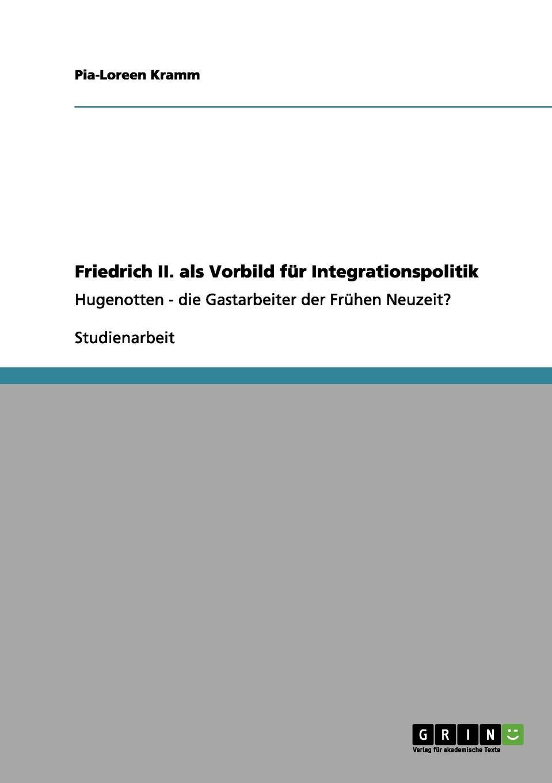 Pia-Loreen Kramm Friedrich II. als Vorbild fur Integrationspolitik недорого