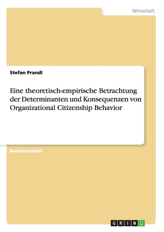 Stefan Prandl Eine theoretisch-empirische Betrachtung der Determinanten und Konsequenzen von Organizational Citizenship Behavior цена