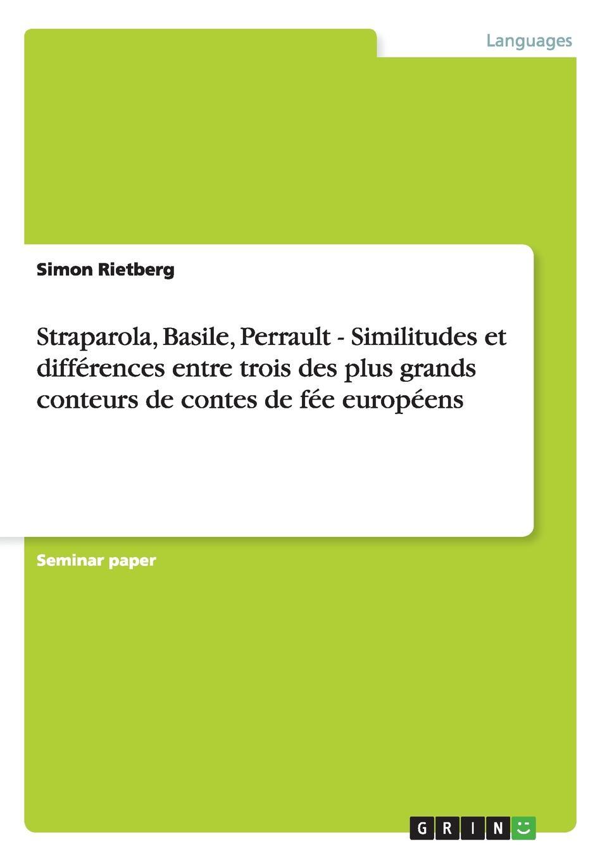 Simon Rietberg Straparola, Basile, Perrault - Similitudes et differences entre trois des plus grands conteurs de contes de fee europeens trois contes page 1