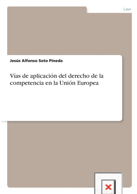 Jesús Alfonso Soto Pineda Vias de aplicacion del derecho de la competencia en la Union Europea abadía cubillos gloria marcela la identidad de la mujer en el derecho penal moderno