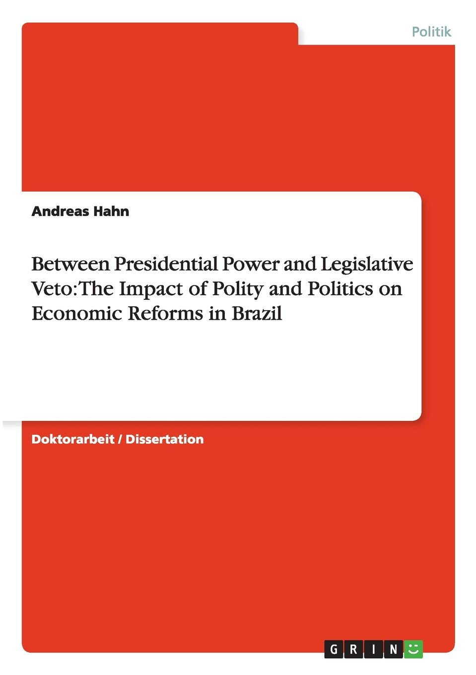 Andreas Hahn Between Presidential Power and Legislative Veto. The Impact of Polity and Politics on Economic Reforms in Brazil katharina werner the impact of children and marital status on happiness