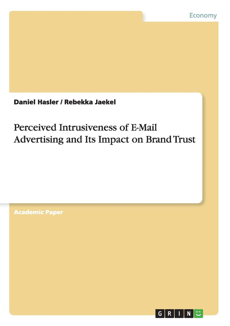 Daniel Hasler, Rebekka Jaekel Perceived Intrusiveness of E-Mail Advertising and Its Impact on Brand Trust sherwyn morreale building the high trust organization strategies for supporting five key dimensions of trust