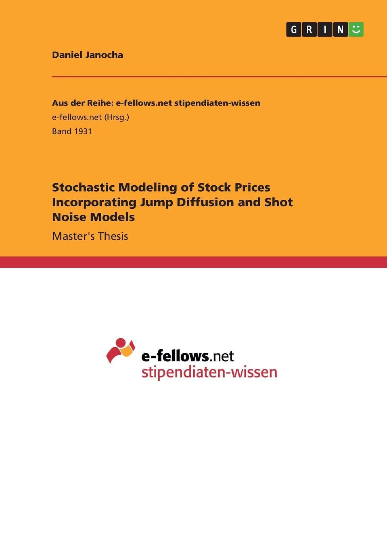 цены на Daniel Janocha Stochastic Modeling of Stock Prices Incorporating Jump Diffusion and Shot Noise Models  в интернет-магазинах