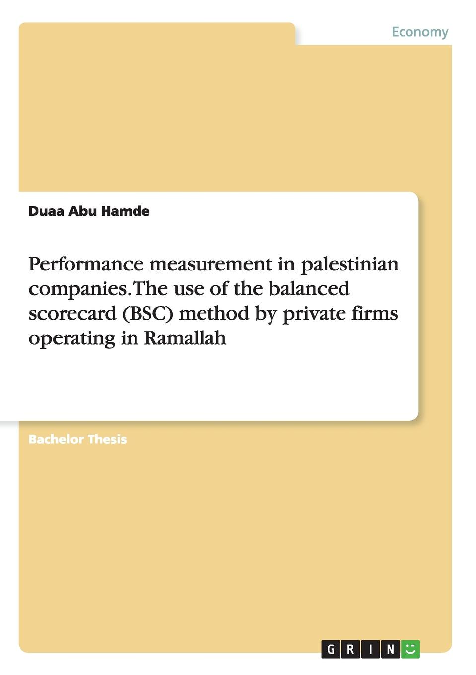 Duaa Abu Hamde Performance measurement in palestinian companies. The use of the balanced scorecard (BSC) method by private firms operating in Ramallah