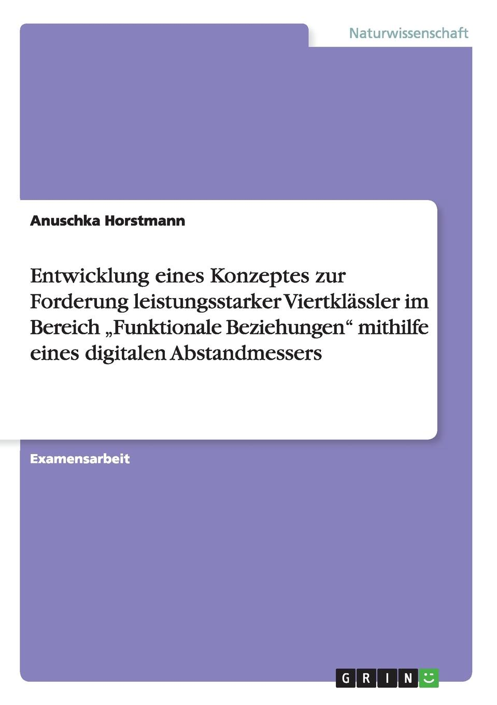цена Anuschka Horstmann Entwicklung eines Konzeptes zur Forderung leistungsstarker Viertklassler im Bereich .Funktionale Beziehungen
