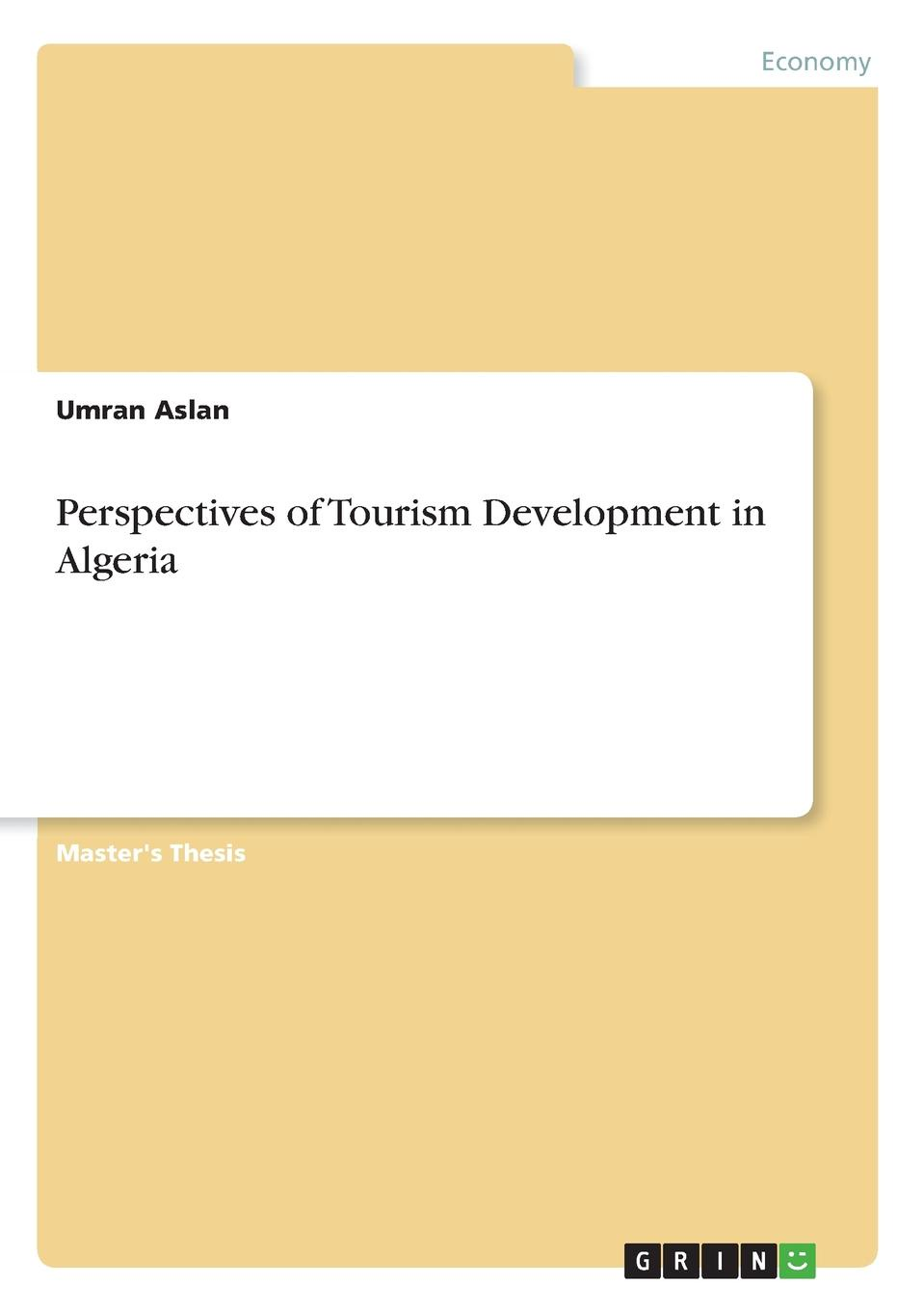 Umran Aslan Perspectives of Tourism Development in Algeria eric zuelow a history of modern tourism