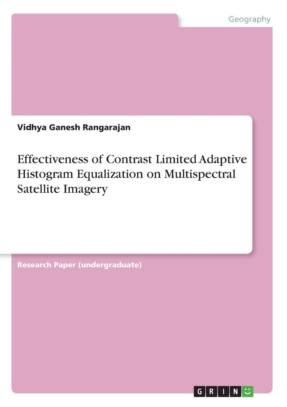 Vidhya Ganesh Rangarajan Effectiveness of Contrast Limited Adaptive Histogram Equalization on Multispectral Satellite Imagery narayanan meyyappan and rangasamy parthiban a novel separation technique using hydrotropes