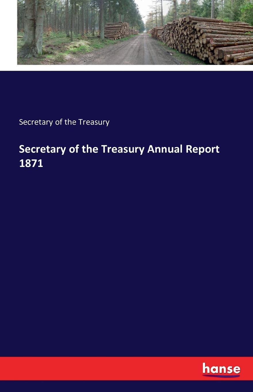 Secretary of the Treasury Secretary of the Treasury Annual Report 1871 karen horcher a essentials of managing treasury