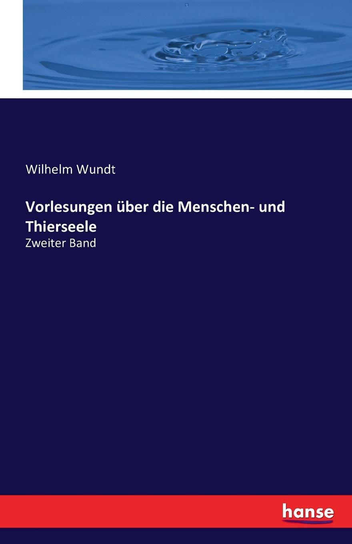 Wilhelm Wundt Vorlesungen uber die Menschen- und Thierseele wilhelm neutra seelenmechanik und hysterie psychodystaxie vorlesungen uber allgemeine und medizinisch ange wandte lustenergetik psychosynthese