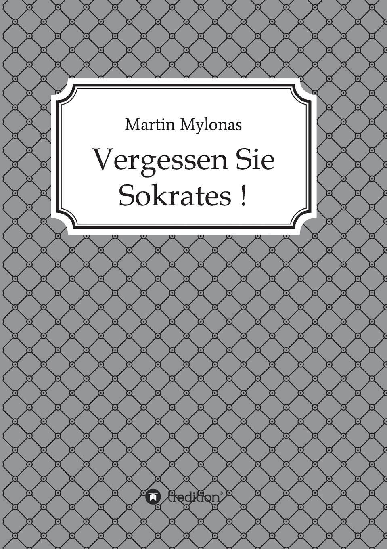Martin Mylonas Vergessen Sie Sokrates. martin pohl physik für alle