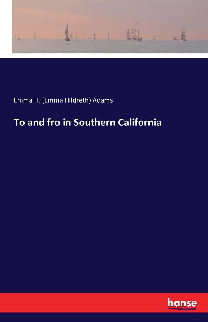 Emma H. (Emma Hildreth) Adams To and fro in Southern California