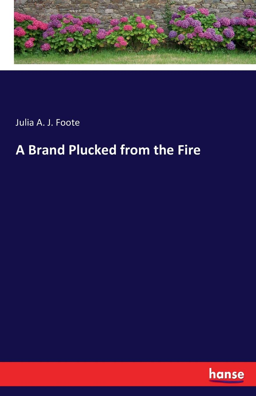 Julia A. J. Foote A Brand Plucked from the Fire of a fire on the moon