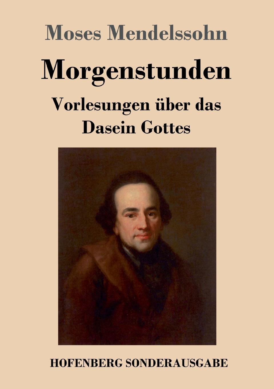 Moses Mendelssohn Morgenstunden oder Vorlesungen uber das Dasein Gottes c f plattner vorlesungen uber allgemeine huttenkunde volume 2