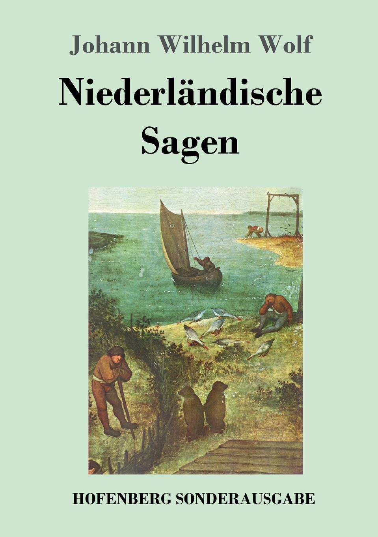 Johann Wilhelm Wolf Niederlandische Sagen