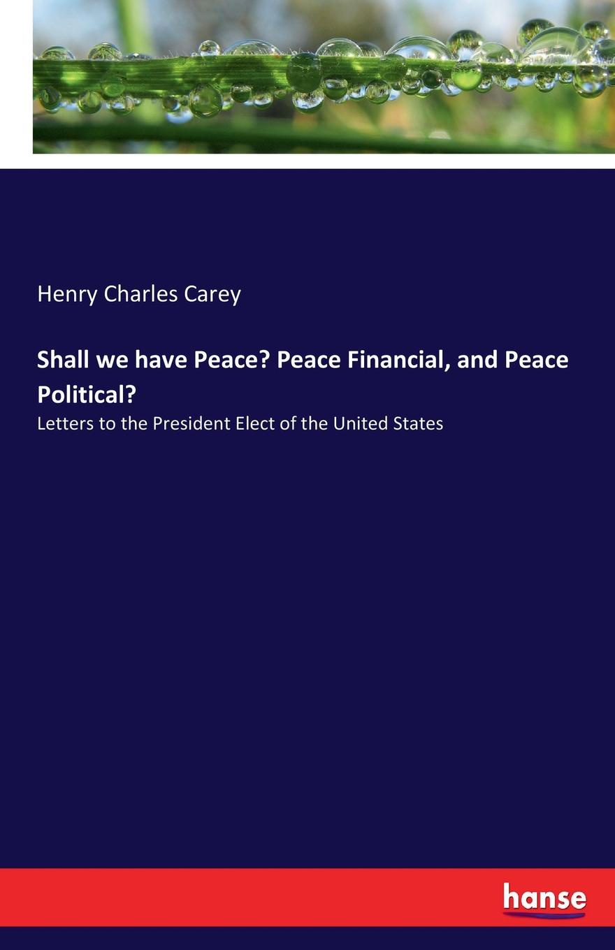 Henry Charles Carey Shall we have Peace. Peace Financial, and Peace Political. michael o'neill on yoga the architecture of peace