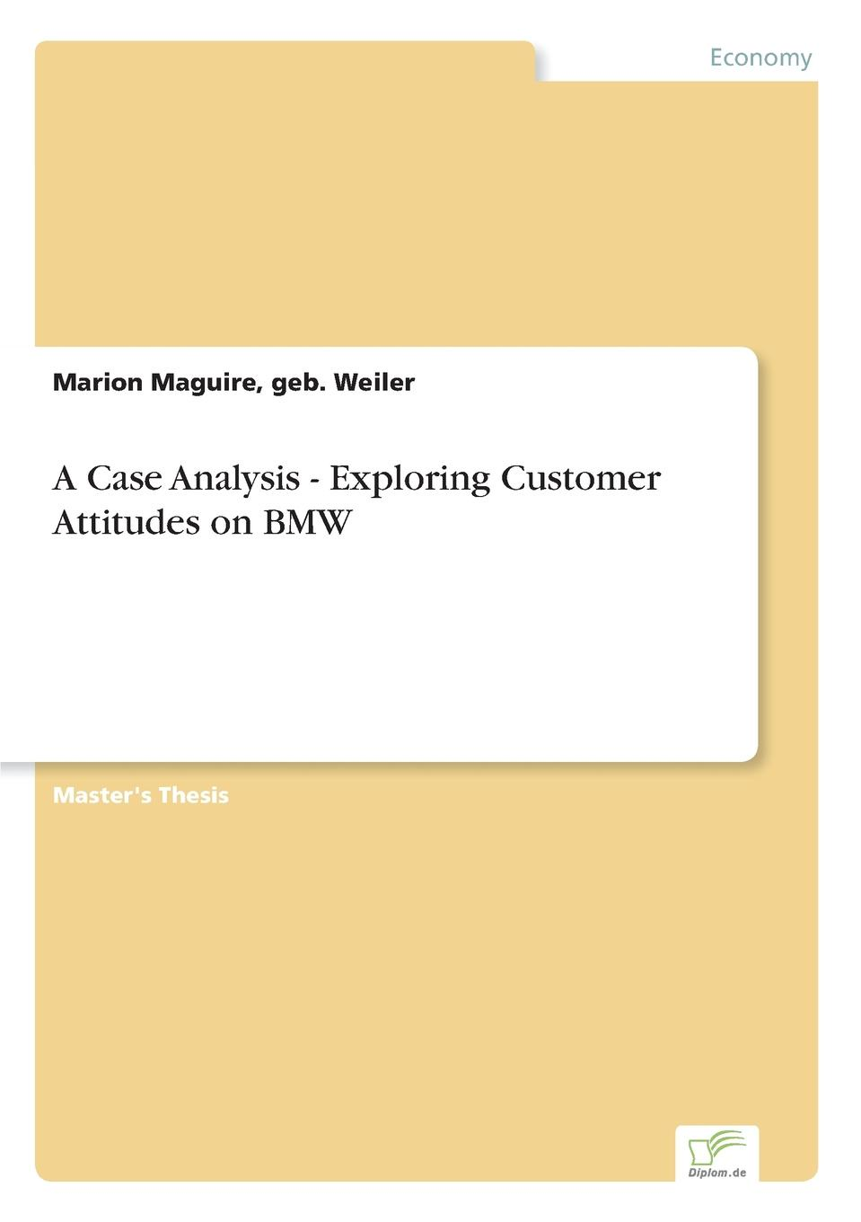 geb. Weiler Marion Maguire A Case Analysis - Exploring Customer Attitudes on BMW andrew frawley igniting customer connections fire up your company s growth by multiplying customer experience and engagement