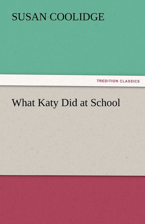 Susan Coolidge What Katy Did at School coolidge susan what katy did at school
