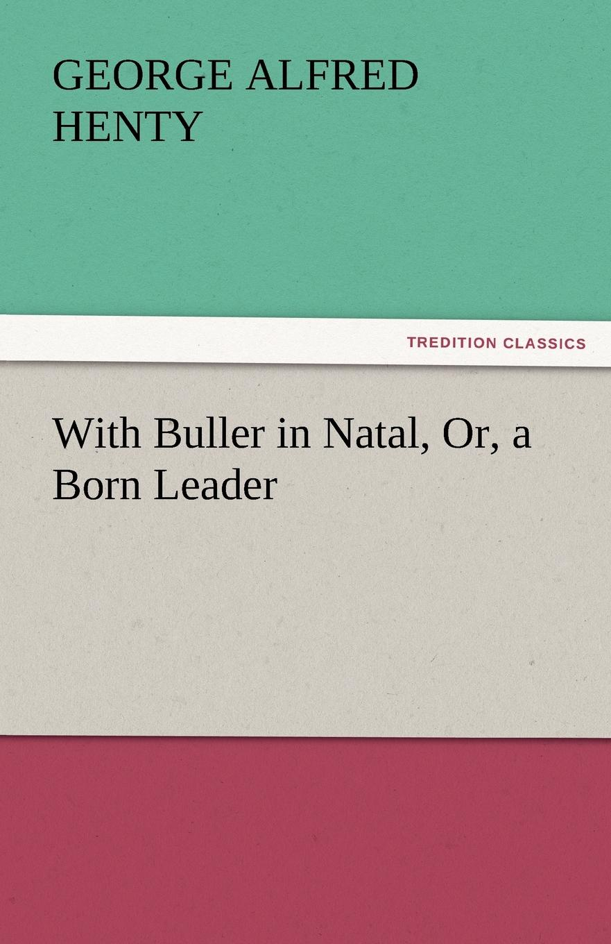 George Alfred Henty With Buller in Natal, Or, a Born Leader buller
