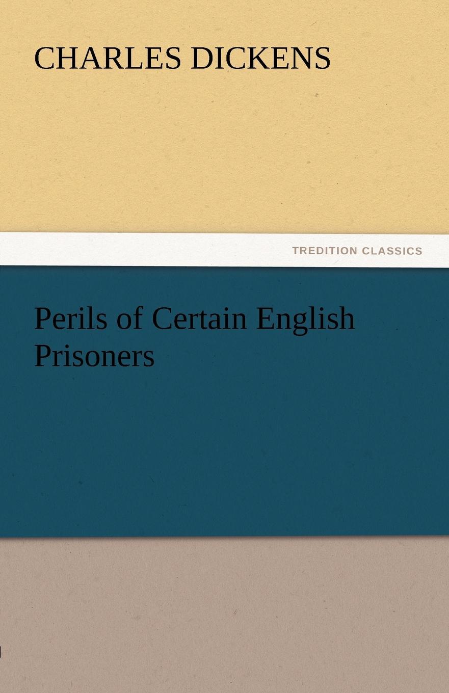 Чарльз Диккенс Perils of Certain English Prisoners чарльз диккенс the perils of certain english prisoners