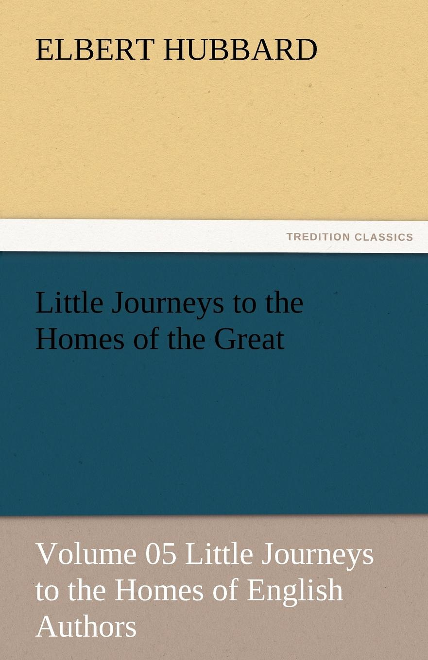 Hubbard Elbert Little Journeys to the Homes of the Great - Volume 05 Little Journeys to the Homes of English Authors the conde nast traveler book of unforgettable journeys
